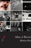 ALIAS EL ROCÍO, de Mónica Ríos