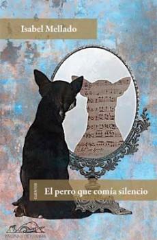 EL PERRO QUE COMÍA SILENCIO, de Isabel Mellado